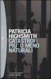 CATASTROFI PIù O MENO NATURALI In 10 racconti magistrali la follia di un mondo vicino alla catastrofe di Patricia Highsmith