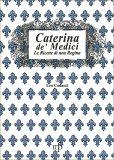 Caterina De' Medici - Le Ricette di una Regina — Libro