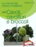 Buona Tavola, Salute e Bellezza con Cavoli, Cavolfiori e Broccoli