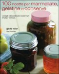 Cento Ricette per Marmellate, Gelatine e Conserve