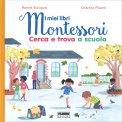 Cerca e Trova a Scuola - I Miei Libri Montessori - Libro