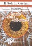 """CEREALI: UN CHICCO, MILLE CHICCHI Collana """"Il Sole in Cucina"""" - Ricette di cucina Macromediterranea® di Sonia Catenacci, Franco Berrino, Simonetta Barcella"""