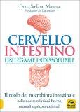 CERVELLO INTESTINO: UN LEGAME INDISSOLUBILE Il ruolo del microbiota intestinale nelle nostre relazioni fisiche, mentali e psicoemozionali di Stefano Manera