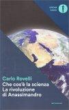 Che Cos'è la Scienza - La Rivoluzione di Anassimandro - Libro