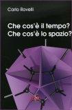 CHE COS'è IL TEMPO? CHE COS'è LO SPAZIO? di Carlo Rovelli