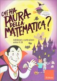 Chi ha Paura della Matematica?  - Addizioni e sottrazioni entro il 20 - Libro