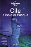 Cile e Isola di Pasqua - Guida Lonely Planet — Libro
