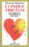 I CINQUE TIBETANI - PER REALIZZARE L'INTELLIGENZA DEL CUORE di Maruscha Magyarosy, Ted Garratt