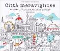 Città Meravigliose - Album Da Colorare Anti Stress - Libro