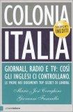 COLONIA ITALIA — Giornali, radio e TV: così gli Inglesi ci controllano di Mario J. Cereghino, Giovanni Fasanella