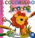 Coloriamo Mondo Bebè - Gli Animali Selvaggi  - Libro