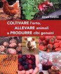 Coltivare l'orto, allevare Animali e Produrre Cibi Genuini