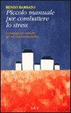 Piccolo Manuale per Combattere lo Stress