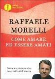 COME AMARE ED ESSERE AMATI Come mantenere viva la scintilla dell'amore di Raffaele Morelli