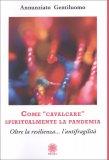 COME CAVALCARE SPIRITUALMENTE LA PANDEMIA Oltre la resilienza... l'antifragilità di Annunziato Gentiluomo