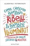 Come crescere Bambine Ribelli e Bambini Illuminati - Libro