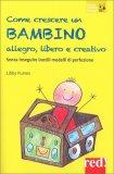 Come Crescere un Bambino Allegro, Libero e Creativo — Libro