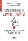 Come Difendersi dai Vampiri Emotivi - Libro