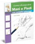 Come Disegnare - Mani e Piedi - Libro