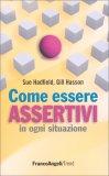 Come Essere Assertivi in Ogni Situazione - Libro