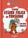 Come Essere Felice in Pensione (in una Seduta)  - Libro