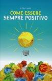 Come Essere Sempre Positivo  - Libro