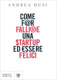 Come far Fallire una Start Up ed Essere Felici - Libro