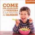 Come far Mangiare la Verdura (e La Frutta) ai Bambini - Libro