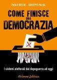 EBOOK - COME FINISCE UNA DEMOCRAZIA I sistemi elettorali dal dopoguerra ad oggi di Paolo Becchi, Giuseppe Palma