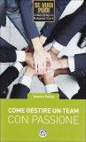Come Gestire un Team con Passione  - Libro