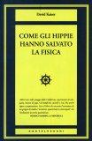 Come gli Hippie Hanno Salvato la Fisica  - Libro