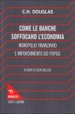 COME LE BANCHE SOFFOCANO L'ECONOMIA di C.H. Douglas