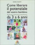 Come Liberare il Potenziale del Vostro Bambino - Da 3 a 6 Anni - Libro