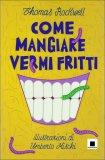 Come Mangiare Vermi Fritti  - Libro
