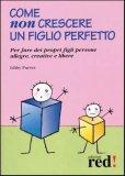 Come Non crescere un Figlio Perfetto  - Libro