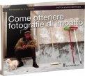 Come Ottenere Fotografie d' Impatto  — Libro