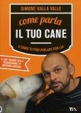 Come parla il tuo Cane e come Tu puoi Parlare con Lui  - Libro