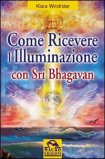 Come ricevere l'illuminazione con Sri Bhagavan