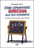Come Sopravvivere Felicemente alla Crisi Economica!