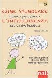 Come Stimolare Giorno per Giorno l'Intelligenza dei vostri Bambini - Libro