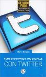 Come Sviluppare il Tuo Business con Twitter - Libro