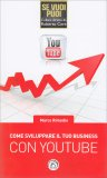 Come Sviluppare il Tuo Business con Youtube - Libro