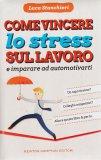 Come Vincere lo Stress sul Lavoro  — Libro