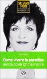 Come Vivere in Paradiso senza dover Prima Morire  - Libro