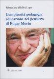 Complessità Pedagogia Educazione nel Pensiero di Edgar Morin  — Libro