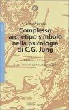 Complesso Archetipo Simbolo nella Psicologia di C.G. Jung - Libro