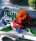 Con Erbe, Frutti e Fiori  — Libro