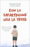 CON LO SMARTPHONE USA LA TESTA Difendere i tuoi figli dai pericoli del web e dei social di Nunzia Ciardi, Rosita Rjitano