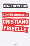 Confessioni di un Cristiano Ribelle - Libro