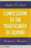 CONFESSIONI DI UN TRAFFICANTE DI UOMINI Nuova edizione ampliata di Andrea di Nicola, Giampaolo Musumeci